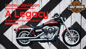 Harley-Davidson: A Legacy in the Motorcycle Industry